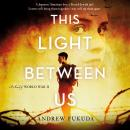 This Light Between Us: A Novel of World War II Audiobook