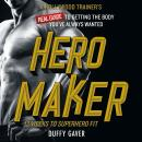 Hero Maker: 12 Weeks to Superhero Fit: A Hollywood Trainer's REAL Guide to Getting the Body You've A Audiobook