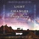 Light Changes Everything: A Novel Audiobook