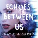 Echoes Between Us Audiobook