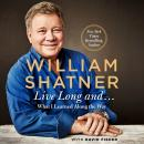 Live Long And . . .: What I Learned Along the Way Audiobook