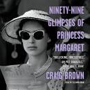 Ninety-Nine Glimpses of Princess Margaret Audiobook