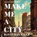 Make Me a City: A Novel Audiobook
