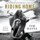 Riding Home: The Power of Horses to Heal Audiobook