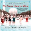 We Came Here to Shine: A Novel Audiobook