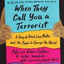 When They Call You a Terrorist (Young Adult Edition): A Story of Black Lives Matter and the Power to Change the World, Patrisse Cullors, Asha Bandele