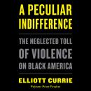 A Peculiar Indifference: The Neglected Toll of Violence on Black America Audiobook