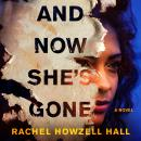 And Now She's Gone: A Novel Audiobook