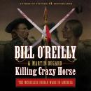 Killing Crazy Horse: The Merciless Indian Wars in America Audiobook