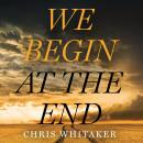 We Begin at the End, Chris Whitaker