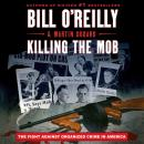 Killing the Mob: The Fight Against Organized Crime in America Audiobook