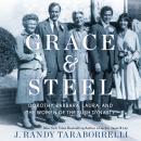 Grace & Steel: Dorothy, Barbara, Laura, and the Women of the Bush Dynasty Audiobook