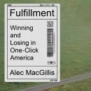 Fulfillment: Winning and Losing in One-Click America Audiobook