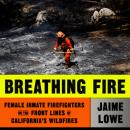 Breathing Fire: Female Inmate Firefighters on the Front Lines of California's Wildfires Audiobook