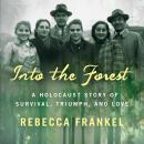 Into the Forest: A Holocaust Story of Survival, Triumph, and Love Audiobook
