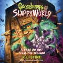 Goosebumps Slappyworld #4: Please Do Not Feed the Weirdo Audiobook