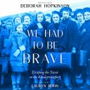 We Had to be Brave: Escaping the Nazis on the Kindertransport Audiobook
