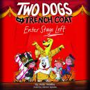 Two Dogs in a Trench Coat Enter Stage Left Audiobook