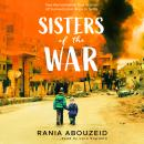 Sisters of the War: Two Remarkable True Stories of Survival and Hope in Syria Audiobook
