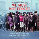 We Must Not Forget: Holocaust Stories of Survival and Resistance Audiobook