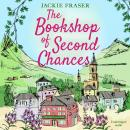 Bookshop of Second Chances: The most uplifting story of fresh starts and new beginnings you'll read this Winter!, Jackie Fraser