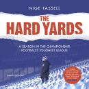 The Hard Yards: A Season in the Championship, England's Toughest League Audiobook