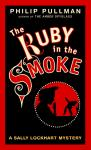 Sally Lockhart Mystery: The Ruby In the Smoke: Book One, Philip Pullman