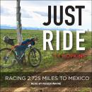 Just Ride: Racing 2,725 Miles to Mexico Audiobook