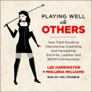 Playing Well with Others: Your Field Guide to Discovering, Exploring and Navigating the Kink, Leather and BDSM Communities, Mollena Williams, Lee Harrington