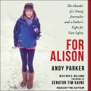 For Alison: The Murder of a Young Journalist and a Father's Fight for Gun Safety Audiobook