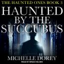 Haunted by the Succubus, Michelle Dorey