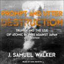 Prompt and Utter Destruction: Truman and the Use of Atomic Bombs against Japan, Third Edition Audiobook