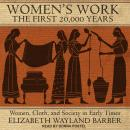 Women's Work: The First 20,000 Years: Women, Cloth, and Society in Early Times Audiobook