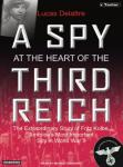Spy at the Heart of the Third Reich: The Extraordinary Life of Fritz Kolbe, America's Most Important Spy in World War II, Lucas Delattre