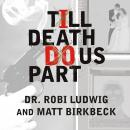 Till Death Do Us Part: Love, Marriage, and the Mind of the Killer Spouse Audiobook