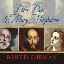 Peter, Paul, and Mary Magdalene: The Followers of Jesus in History and Legend, Bart D. Ehrman