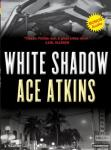 White Shadow, Ace Atkins