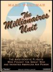 Millionaires' Unit: The Aristocratic Flyboys Who Fought the Great War and Invented American Air Power, Marc Wortman