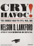 Cry Havoc!: The Crooked Road to Civil War, 1861, Nelson D. Lankford