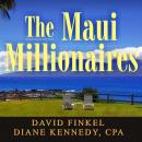 Maui Millionaires: Discover the Secrets Behind the World's Most Exclusive Wealth Retreat and Become Financially Free, David Finkel, Diane Kennedy