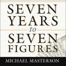 Seven Years to Seven Figures: The Fast-Track Plan to Becoming a Millionaire, Michael Masterson