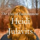 The Uses of Enchantment: A Novel Audiobook