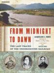 From Midnight to Dawn: The Last Tracks of the Underground Railroad, Hettie Jones, Jacqueline L. Tobin