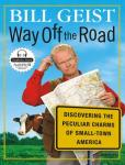 Way Off the Road: Discovering the Peculiar Charms of Small-Town America, Bill Geist