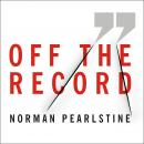 Off the Record: The Press, the Government, and the War over Anonymous Sources Audiobook