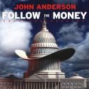 Follow the Money: How George W. Bush and the Texas Republicans Hog-Tied America, John Anderson