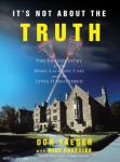 It's Not about the Truth: The Untold Story of the Duke Lacrosse Case and the Lives It Shattered, Mike Pressler, Don Yaeger