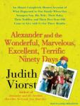 Alexander and the Wonderful, Marvelous, Excellent, Terrific Ninety Days: An Almost Completely Honest Account of What Happened to Our Family When Our Youngest Son, His Wife, and Their Baby, Their Toddl, Judith Viorst