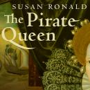 The Pirate Queen: Queen Elizabeth I, Her Pirate Adventurers, and the Dawn of Empire Audiobook