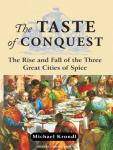 Taste of Conquest: The Rise and Fall of the Three Great Cities of Spice, Michael Krondl